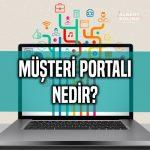 Müşteri Portalı Nedir?