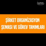 Şirket Organizasyon Şeması ve Görev Tanımları