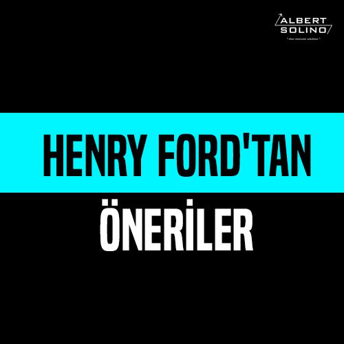 Henry Ford'tan Başarılı Olmak İsteyen Yöneticilere 6 Öneri