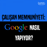 Çalışan Memnuniyeti: Google Nasıl Yapıyor?