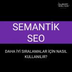 Semantik SEO: Daha İyi Bir Sıralama İçin Nasıl Kullanılır?